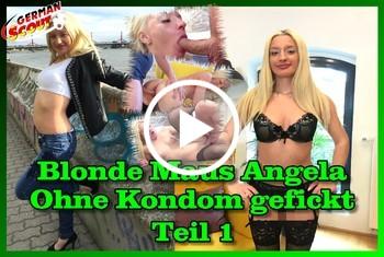 German-Scout: Blonde Maus Angela ohne Kondom gefickt Teil 1