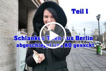 German-Scout: Schlankes Teen aus Berlin abgeschleppt und AO gefickt Teil 1