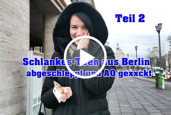 German-Scout: Schlankes Teen aus Berlin abgeschleppt und AO gefickt Teil 2
